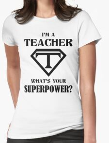 I'm A Teacher What Is Your Superpower? Womens Fitted T-Shirt