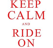 Keep Calm and Ride On by Scott Dovey