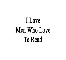 I Love Men Who Love To Read  by supernova23