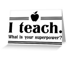 I Teach, What's Your Superpower? Greeting Card
