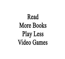 Read More Books Play Less Video Games  by supernova23