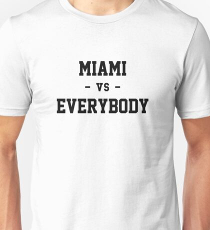 Miami vs Everybody Unisex T-Shirt