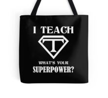 I Teach, What's Your Superpower? Tote Bag