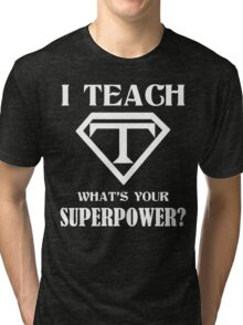 I Teach, What's Your Superpower? Tri-blend T-Shirt