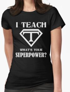 I Teach, What's Your Superpower? Womens Fitted T-Shirt