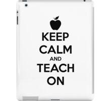 Keep Calm And Teach On iPad Case/Skin