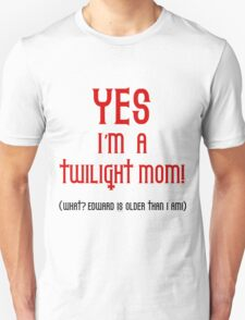 Yes, I'm a Twilight Mom T-Shirt Unisex T-Shirt