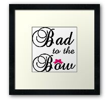 BAD TO THE BOW Framed Print