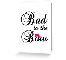 BAD TO THE BOW Greeting Card