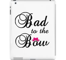 BAD TO THE BOW iPad Case/Skin