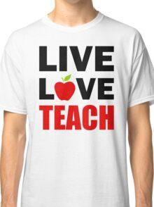 Live Love Teach Classic T-Shirt