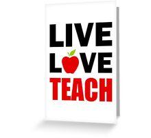 Live Love Teach Greeting Card