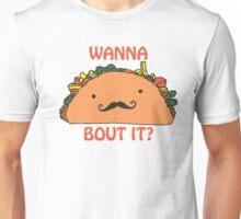 Wanna Taco Bout it? Unisex T-Shirt