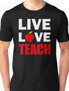 Live Love Teach Unisex T-Shirt
