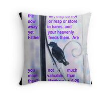 The birds of the air. . .are you not much more valuable than they? Throw Pillow
