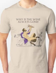Why's the Wine Gone? T-Shirt