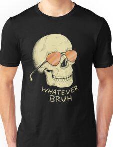 Whatever Bruh Unisex T-Shirt