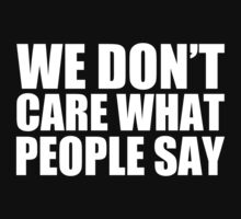 We Don't Care What People Say - Kanye West T-Shirt