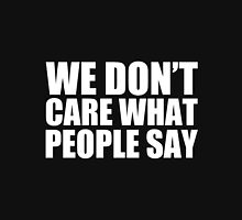 We Don't Care What People Say - Kanye West Unisex T-Shirt