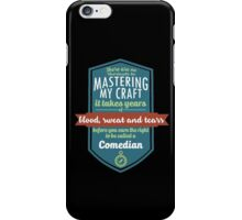 """""""There are no shortcuts to Mastering My Craft, it takes years of blood, sweat and tears before you earn the right to be called a Comedian"""" Collection #450067 iPhone Case/Skin"""