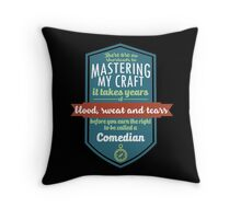 """There are no shortcuts to Mastering My Craft, it takes years of blood, sweat and tears before you earn the right to be called a Comedian"" Collection #450067 Throw Pillow"