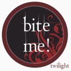 Twilight Bite Me T-Shirt by fifilaroach