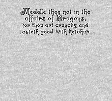 Meddle thee not in the affairs of dragons, for thou art crunchy and tasteth good with ketchup. Long Sleeve T-Shirt