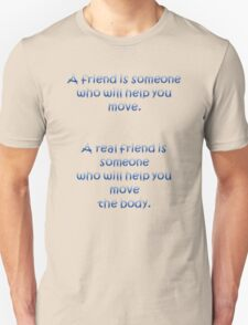 A Friend Will Help You Move: A Real Friend Will Help You Move The Body T-Shirt