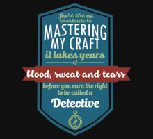 """There are no shortcuts to Mastering My Craft, it takes years of blood, sweat and tears before you earn the right to be called a Detective"" Collection #450083 by mycraft"
