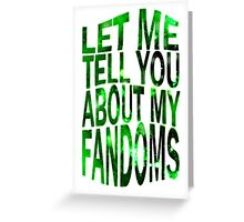 let me tell you about my fandoms (green) Greeting Card