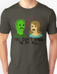 YOU DON'T KNOW ME AT ALL. T-Shirt