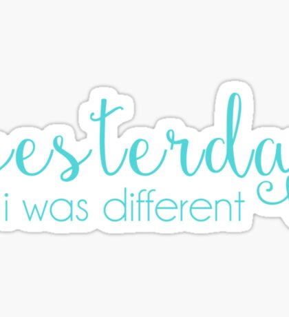 Yesterday I Was Different Sticker