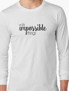 Six Impossible Things Long Sleeve T-Shirt
