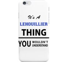 Its a LEHOUILLIER thing, you wouldn't understand iPhone Case/Skin