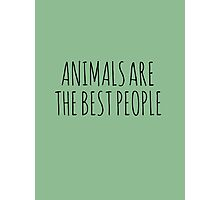 Animals are the best people. Photographic Print