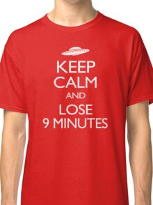 Keep Calm and Lose 9 Minutes Classic T-Shirt