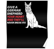GIVE A GERMAN SHEPHERD YOUR HEART AND THEY'LL NEVER BREAK IT!!! Poster