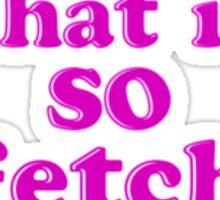 That is SO fetch! (sticker) Sticker