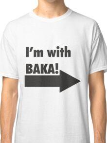I'm with BAKA!  Classic T-Shirt