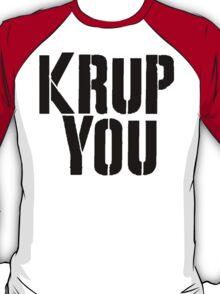 Krup You T-Shirt