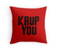 Krup You Throw Pillow