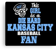 THIS GIRL IS A DIE HARD KANSAS CITY BASEBALL FAN Canvas Print