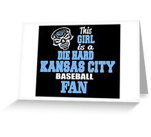 THIS GIRL IS A DIE HARD KANSAS CITY BASEBALL FAN Greeting Card