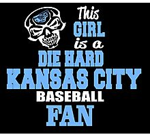 THIS GIRL IS A DIE HARD KANSAS CITY BASEBALL FAN Photographic Print