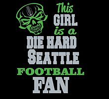 THIS GIRL IS A DIE HARD SEATTLE FOOTBALL FAN by birthdaytees