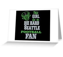 THIS GIRL IS A DIE HARD SEATTLE FOOTBALL FAN Greeting Card