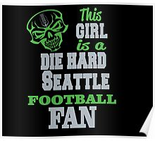THIS GIRL IS A DIE HARD SEATTLE FOOTBALL FAN Poster