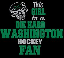 THIS GIRL IS A DIE HARD WASHINGTON HOCKEY FAN by birthdaytees