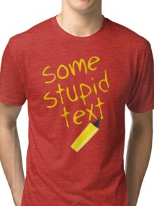 Some stupid text Tri-blend T-Shirt