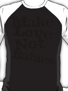 Make Love Not Babies T-Shirt
